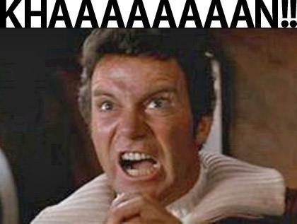 Kirk says Khaaaaaan