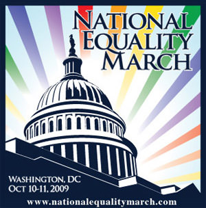 National Equality March, October 10 and 11, 2009... nationalequalitymarch.com