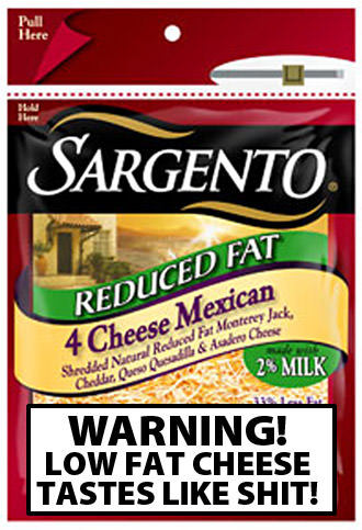 Low Fat Cheese: WARNING! LOW FAT CHEESE TASTES LIKE SHIT!